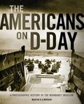 Americans on D-Day : A Photographic History of the Normandy Invasion