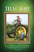 My First Tractor : Stories of Farmers and Their First Love