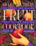 Nicole Routhier's Fruit Cookbook 400 Sweet & Savory Fruit-Filled Recipes Soups to Desserts
