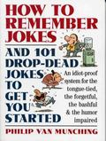How to Remember Jokes And 101 Drop-Dead Jokes to Get You Started