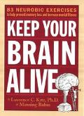 Keep Your Brain Alive 83 Neurobic Exercises to Help Prevent Memory Loss and Increase Mental ...