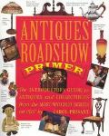 Antiques Roadshow Primer The Introductory Guide to Antiques and Collectibles from the Most-W...