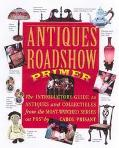 Antiques Roadshow Primer; The Introductory Guide to Antiques and Collectibles from the Most-...