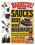Barbecue! Bible Sauces, Rubs, and Marinades Bastes, Butters & Glazes