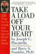 Take a Load Off Your Heart 109 Things You Can Do to Prevent, Halt or Reverse Heart Disease
