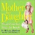 Mother To Daughter Shared Wisdom From The Heart