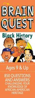 Brain Quest Black History 850 Questions, 850 Answers Challenging Your Knowledge of African-A...