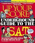 Up Your Score 2007-2008 The Underground Guide to the SAT