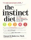 Instinct Diet: Use Your Natural Five Food Instincts to Lose Weight and Keep It Off