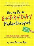 How to Be an Everyday Philanthropist: 330 Ways to Make a Difference in Your Home, Community,...