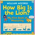 How Big Is the Lion? : My First Book of Measuring