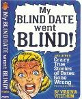 My Blind Date Went Blind! : And Other True Stories of Dates Gone Wrong