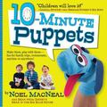 10-Minute Puppets : Funny-and-Easy Puppets to Make Anytime, Anywhere!