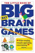 Little Book of Big Brain Games : 517 Ways to Stretch, Strengthen and Grow Your Brain