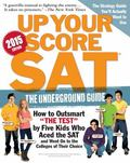 Up Your Score: SAT, 2015-2016 Edition : The Underground Guide