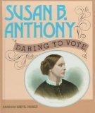 Susan B. Anthony:Daring Vote (Gateway Biographies)