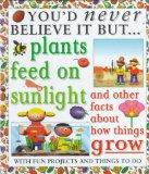 Plants Feed On Sunlight/Facts (You'd Never Believe It, But)