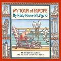My Tour of Europe By Teddy Roosevelt, Age 10
