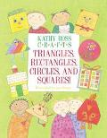 Kathy Ross Crafts Triangles, Rectangles, Circles and Squares