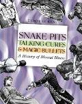 Snake Pits, Talking Cures, & Magic Bullets A History of Mental Illness