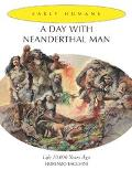 Day With Neanderthal Man Life 70,000 Years Ago