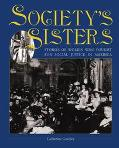 Society's Sisters Stories of Women Who Fought for Social Justice in America