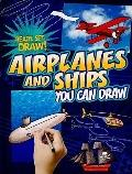 Airplanes and Ships You Can Draw (Ready, Set, Draw!)