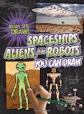 Spaceships, Aliens, and Robots You Can Draw (Ready, Set, Draw!)