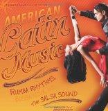 American Latin Music: Rumba Rhythms, Bossa Nova, and the Salsa Sound (American Music Milesto...
