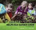 Garbage Helps Our Garden Grow: A Compost Story (Single Titles)
