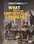What Was the Continental Congress?: And Other Questions About the Declaration of Independenc...