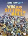 Who Was Sitting Bull? : And Other Questions about the Battle of Little Bighorn
