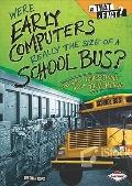 Were Early Computers Really the Size of a School Bus?: And Other Questions About Inventions ...