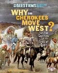 Why Did Cherokees Move West? and Other Questions about the Trail of Tears