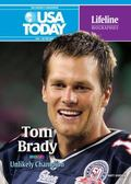 Tom Brady: Unlikely Champion (USA Today Lifeline Biographies)