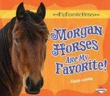 Morgan Horses Are My Favorite! (My Favorite Horses) (My Favorite Horses (Lerner))