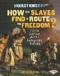 How Did Slaves Find a Route to Freedom?: And Other Questions About the Underground Railroad ...