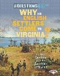 Why Did English Settlers Come to Virginia?: And Other Questions About the Jamestown Settleme...