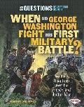 When Did George Washington Fight His First Military Battle?: And Other Questions About the F...