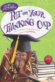 Put on Your Thinking Cap: And Other Expressions About School (It's Just An Expression)