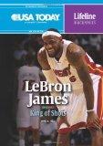 Lebron James: King of Shots (USA Today Lifeline Biographies)