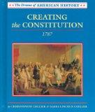 Creating the Constitution: 1787 (Drama of American History)