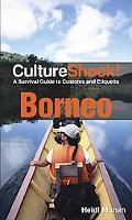 Culture Shock! Borneo: A Survival Guide to Customs and Etiquette