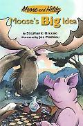 Moose's Big Idea (Moose and Hildy)