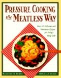 Pressure Cooking the Meatless Way: Over 125 Delicious and Nutritious Recipes for Today's Bus...