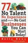 77 No Talent, No Experience, and (Almost) No Cost Businesses You Can Start Today! - Kelly Re...