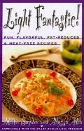 Light Fantastic!: Over 200 Fun, Flavorful, Fat-Reduced, and Meat-Free Recipes