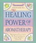 Healing Power of Aromatherapy: The Enlightened Person's Guide to the Physical, Emotional, an...