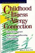 Childhood Illness and the Allergy Connection: A Nutritional Approach to Overcoming and Preve...