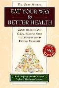 Eat Your Way to Better Health: Good Health and Great Recipes with the Superpyramid Eating Pr...